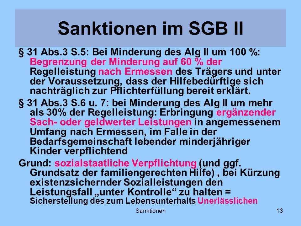 Sanktionen13 § 31 Abs.3 S.5: Bei Minderung des Alg II um 100 %: Begrenzung der Minderung auf 60 % der Regelleistung nach Ermessen des Trägers und unte