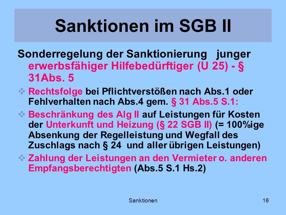 Sanktionen16 Sonderregelung der Sanktionierung junger erwerbsfähiger Hilfebedürftiger (U 25) - § 31Abs. 5 Rechtsfolge bei Pflichtverstößen nach Abs.1