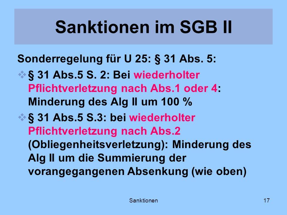 Sanktionen17 Sonderregelung für U 25: § 31 Abs. 5: § 31 Abs.5 S. 2: Bei wiederholter Pflichtverletzung nach Abs.1 oder 4: Minderung des Alg II um 100