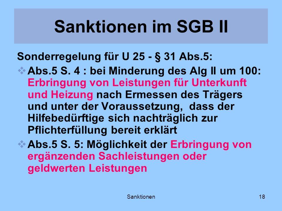 Sanktionen18 Sonderregelung für U 25 - § 31 Abs.5: Abs.5 S. 4 : bei Minderung des Alg II um 100: Erbringung von Leistungen für Unterkunft und Heizung