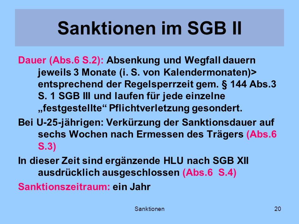 Sanktionen20 Dauer (Abs.6 S.2): Absenkung und Wegfall dauern jeweils 3 Monate (i. S. von Kalendermonaten)> entsprechend der Regelsperrzeit gem. § 144