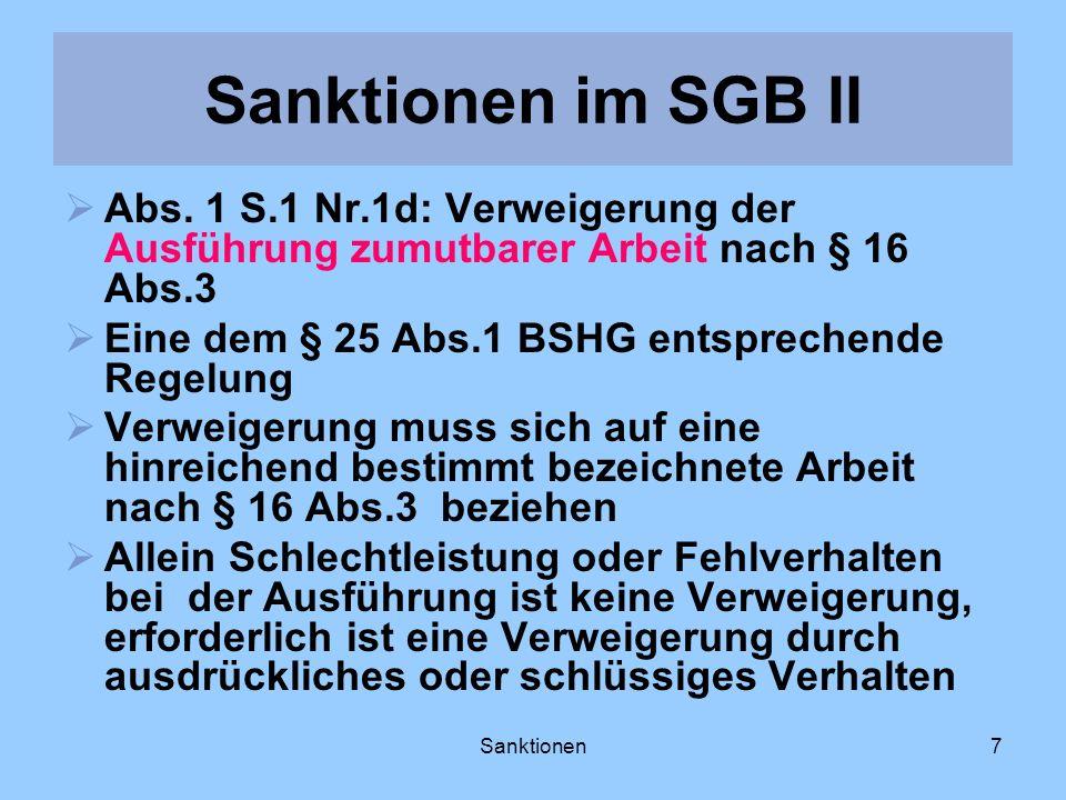 Sanktionen7 Abs. 1 S.1 Nr.1d: Verweigerung der Ausführung zumutbarer Arbeit nach § 16 Abs.3 Eine dem § 25 Abs.1 BSHG entsprechende Regelung Verweigeru
