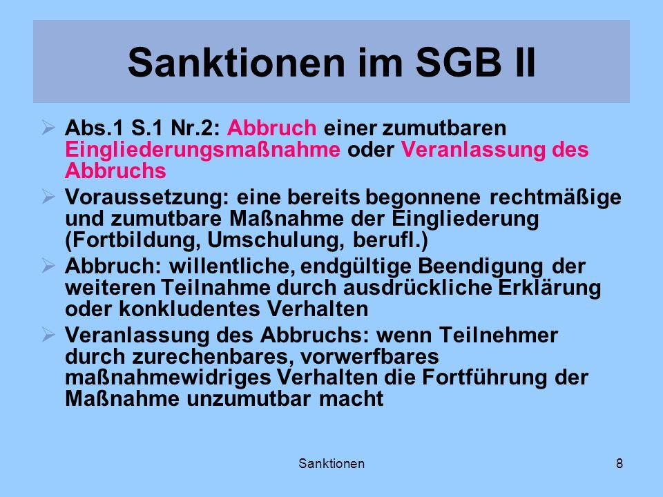 Sanktionen8 Abs.1 S.1 Nr.2: Abbruch einer zumutbaren Eingliederungsmaßnahme oder Veranlassung des Abbruchs Voraussetzung: eine bereits begonnene recht