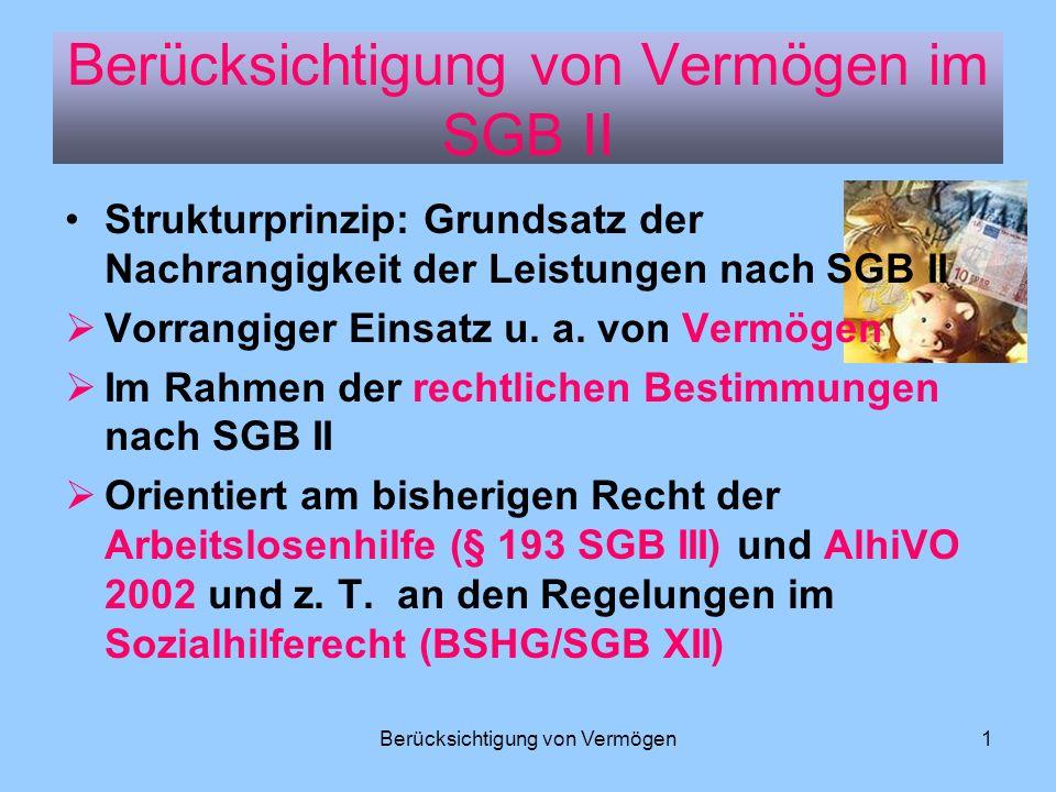 Berücksichtigung von Vermögen1 Berücksichtigung von Vermögen im SGB II Strukturprinzip: Grundsatz der Nachrangigkeit der Leistungen nach SGB II Vorran