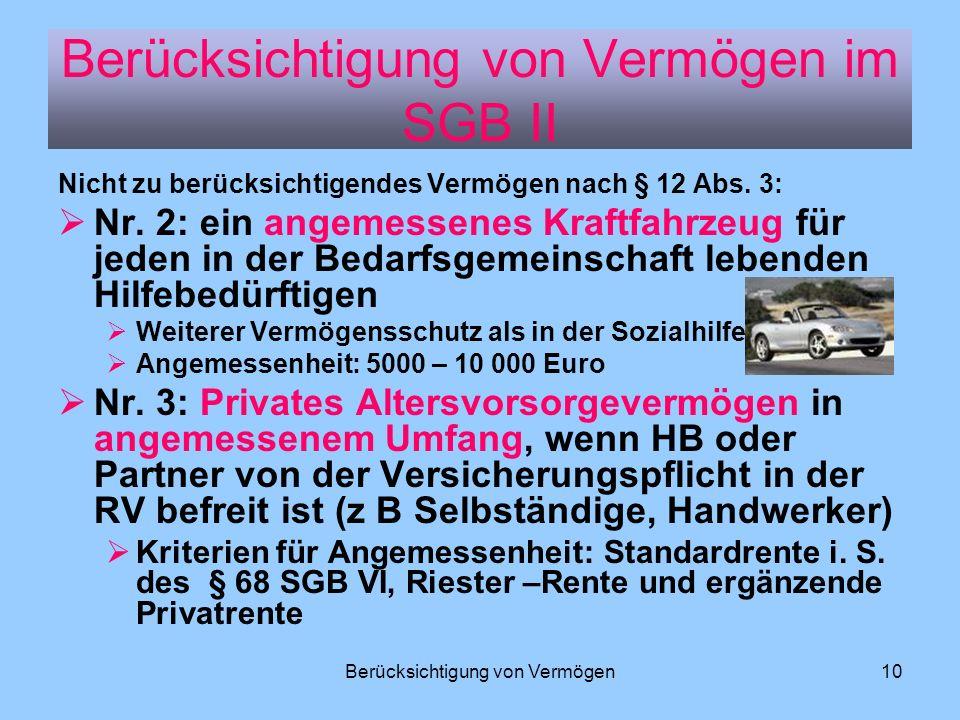 Berücksichtigung von Vermögen10 Nicht zu berücksichtigendes Vermögen nach § 12 Abs. 3: Nr. 2: ein angemessenes Kraftfahrzeug für jeden in der Bedarfsg