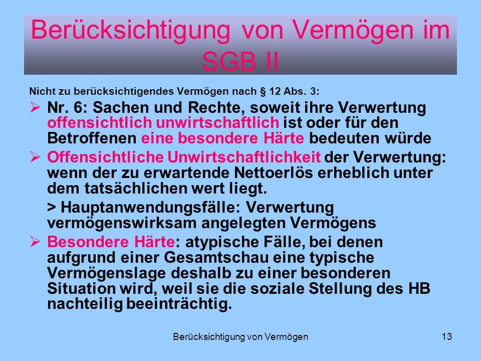 Berücksichtigung von Vermögen13 Nicht zu berücksichtigendes Vermögen nach § 12 Abs. 3: Nr. 6: Sachen und Rechte, soweit ihre Verwertung offensichtlich