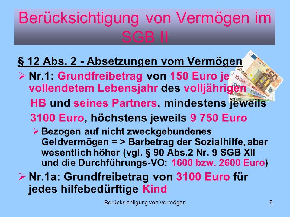 Berücksichtigung von Vermögen6 § 12 Abs. 2 - Absetzungen vom Vermögen Nr.1: Grundfreibetrag von 150 Euro je vollendetem Lebensjahr des volljährigen HB