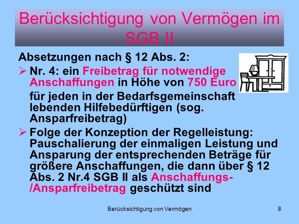 Berücksichtigung von Vermögen8 Absetzungen nach § 12 Abs. 2: Nr. 4: ein Freibetrag für notwendige Anschaffungen in Höhe von 750 Euro für jeden in der