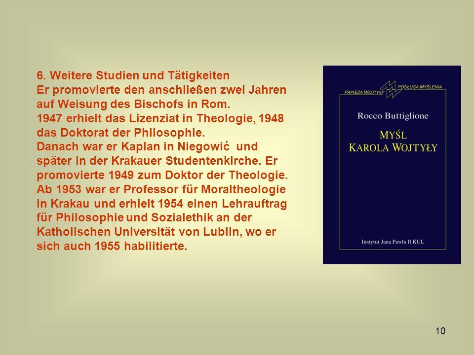 10 6. Weitere Studien und Tätigkeiten Er promovierte den anschließen zwei Jahren auf Weisung des Bischofs in Rom. 1947 erhielt das Lizenziat in Theolo