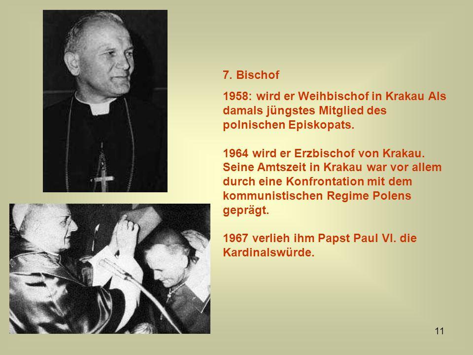11 7. Bischof 1958: wird er Weihbischof in Krakau Als damals jüngstes Mitglied des polnischen Episkopats. 1964 wird er Erzbischof von Krakau. Seine Am