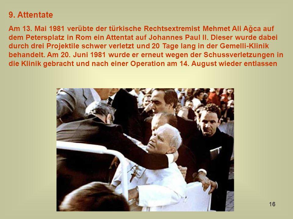 16 9. Attentate Am 13. Mai 1981 verübte der türkische Rechtsextremist Mehmet Ali Ağca auf dem Petersplatz in Rom ein Attentat auf Johannes Paul II. Di