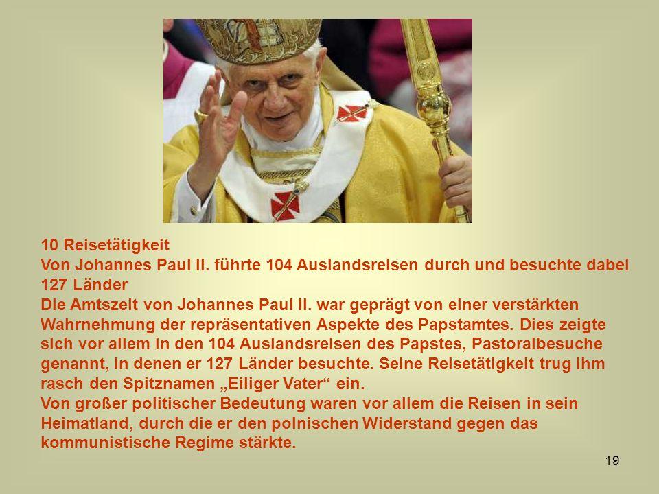 19 10 Reisetätigkeit Von Johannes Paul II. führte 104 Auslandsreisen durch und besuchte dabei 127 Länder Die Amtszeit von Johannes Paul II. war gepräg