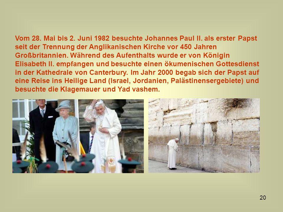 20 Vom 28. Mai bis 2. Juni 1982 besuchte Johannes Paul II. als erster Papst seit der Trennung der Anglikanischen Kirche vor 450 Jahren Großbritannien.