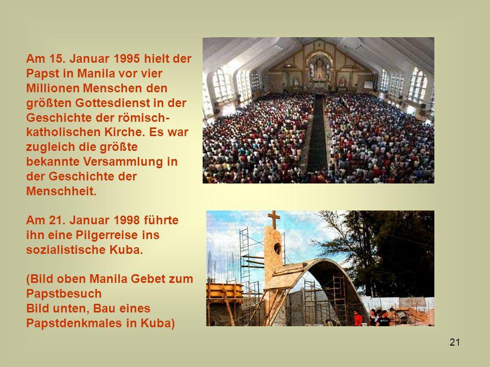 21 Am 15. Januar 1995 hielt der Papst in Manila vor vier Millionen Menschen den größten Gottesdienst in der Geschichte der römisch- katholischen Kirch