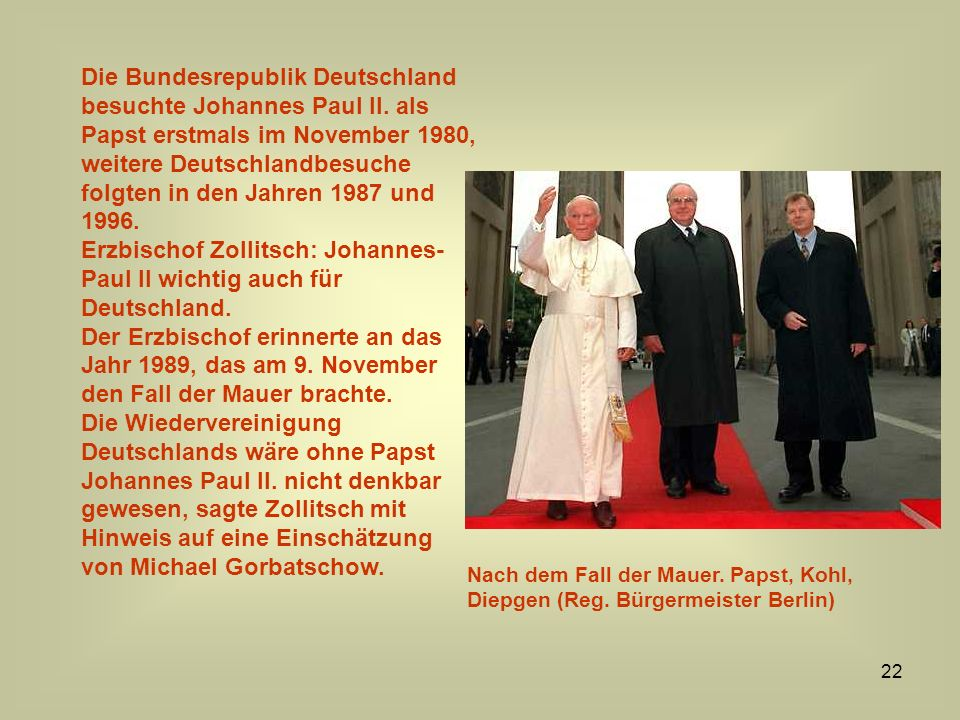 22 Die Bundesrepublik Deutschland besuchte Johannes Paul II. als Papst erstmals im November 1980, weitere Deutschlandbesuche folgten in den Jahren 198