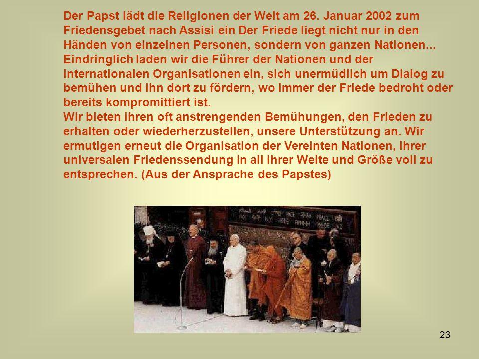 23 Der Papst lädt die Religionen der Welt am 26. Januar 2002 zum Friedensgebet nach Assisi ein Der Friede liegt nicht nur in den Händen von einzelnen