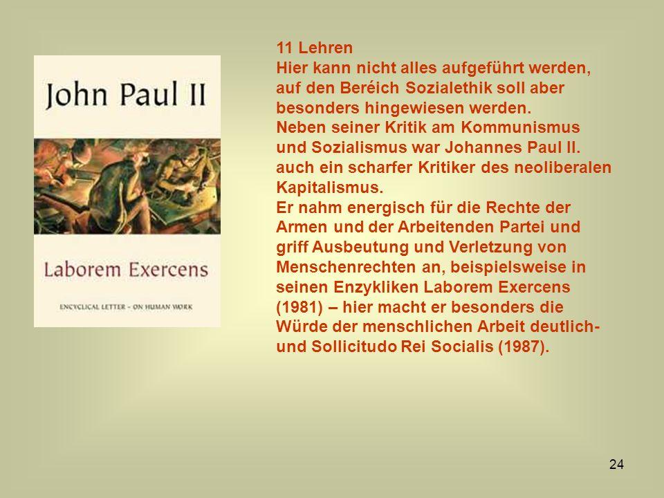 24 11 Lehren Hier kann nicht alles aufgeführt werden, auf den Beréich Sozialethik soll aber besonders hingewiesen werden. Neben seiner Kritik am Kommu