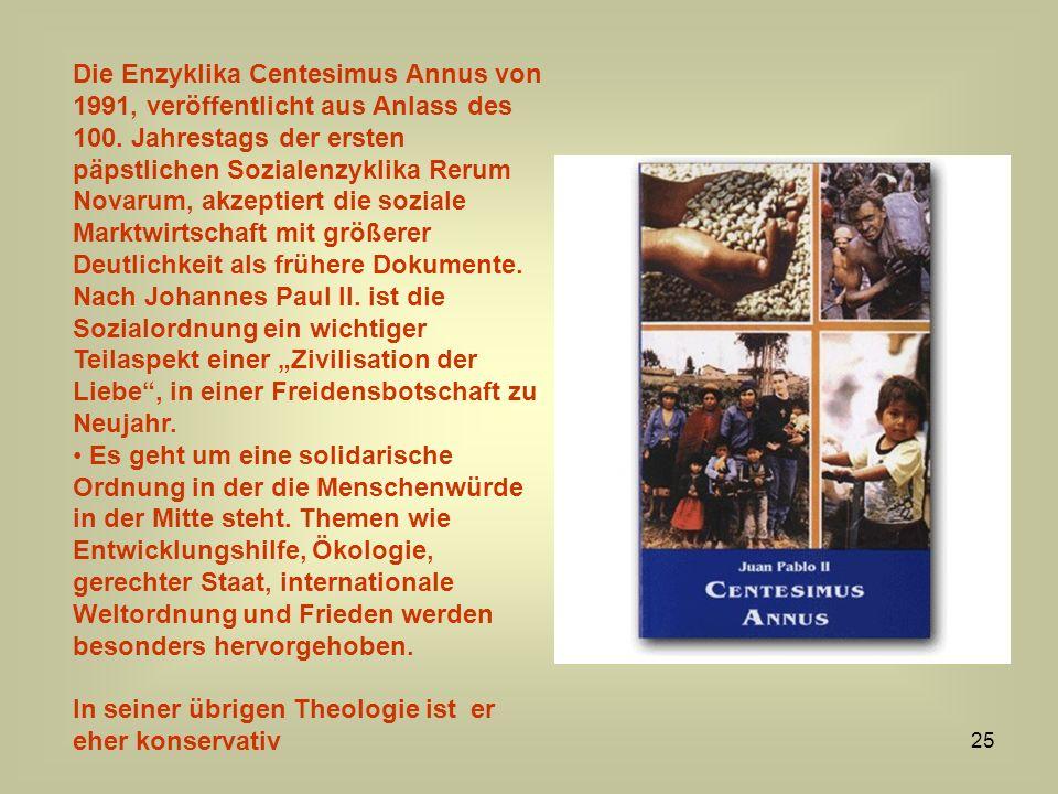 25 Die Enzyklika Centesimus Annus von 1991, veröffentlicht aus Anlass des 100. Jahrestags der ersten päpstlichen Sozialenzyklika Rerum Novarum, akzept