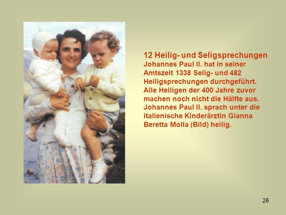 26 12 Heilig- und Seligsprechungen Johannes Paul II. hat in seiner Amtszeit 1338 Selig- und 482 Heiligsprechungen durchgeführt. Alle Heiligen der 400