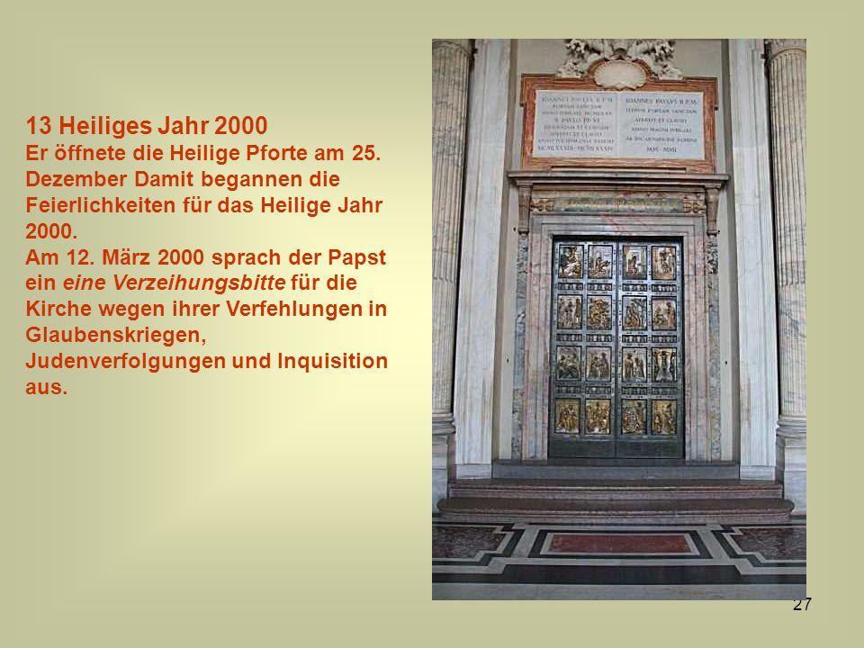 27 13 Heiliges Jahr 2000 Er öffnete die Heilige Pforte am 25. Dezember Damit begannen die Feierlichkeiten für das Heilige Jahr 2000. Am 12. März 2000