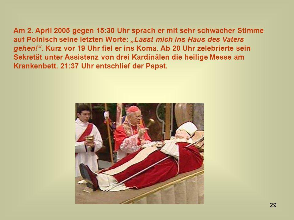 29 Am 2. April 2005 gegen 15:30 Uhr sprach er mit sehr schwacher Stimme auf Polnisch seine letzten Worte: Lasst mich ins Haus des Vaters gehen!. Kurz