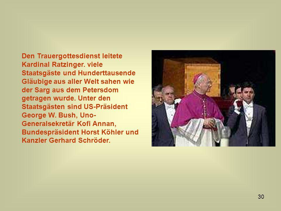 30 Den Trauergottesdienst leitete Kardinal Ratzinger. viele Staatsgäste und Hunderttausende Gläubige aus aller Welt sahen wie der Sarg aus dem Petersd