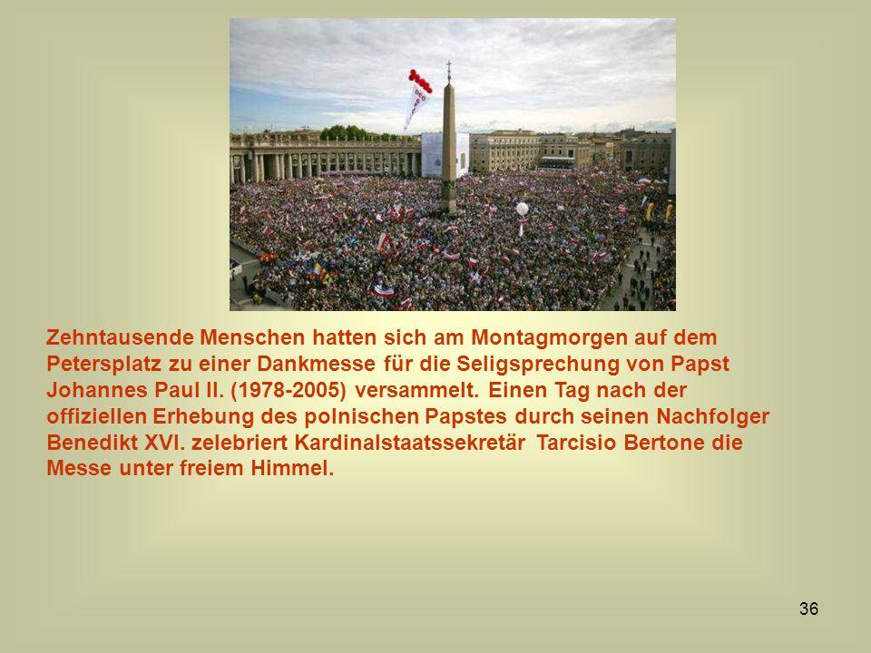 36 Zehntausende Menschen hatten sich am Montagmorgen auf dem Petersplatz zu einer Dankmesse für die Seligsprechung von Papst Johannes Paul II. (1978-2
