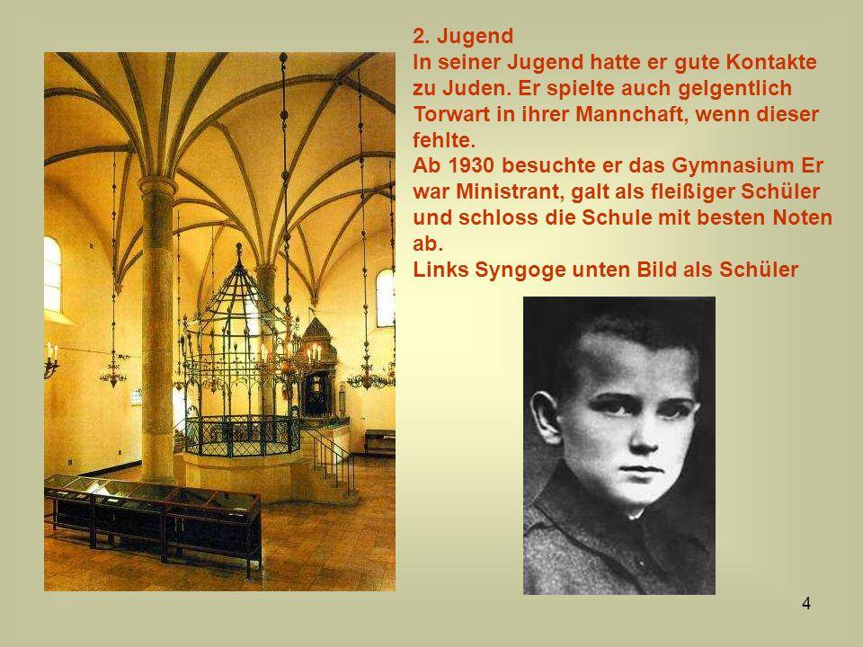 4 2. Jugend In seiner Jugend hatte er gute Kontakte zu Juden. Er spielte auch gelgentlich Torwart in ihrer Mannchaft, wenn dieser fehlte. Ab 1930 besu