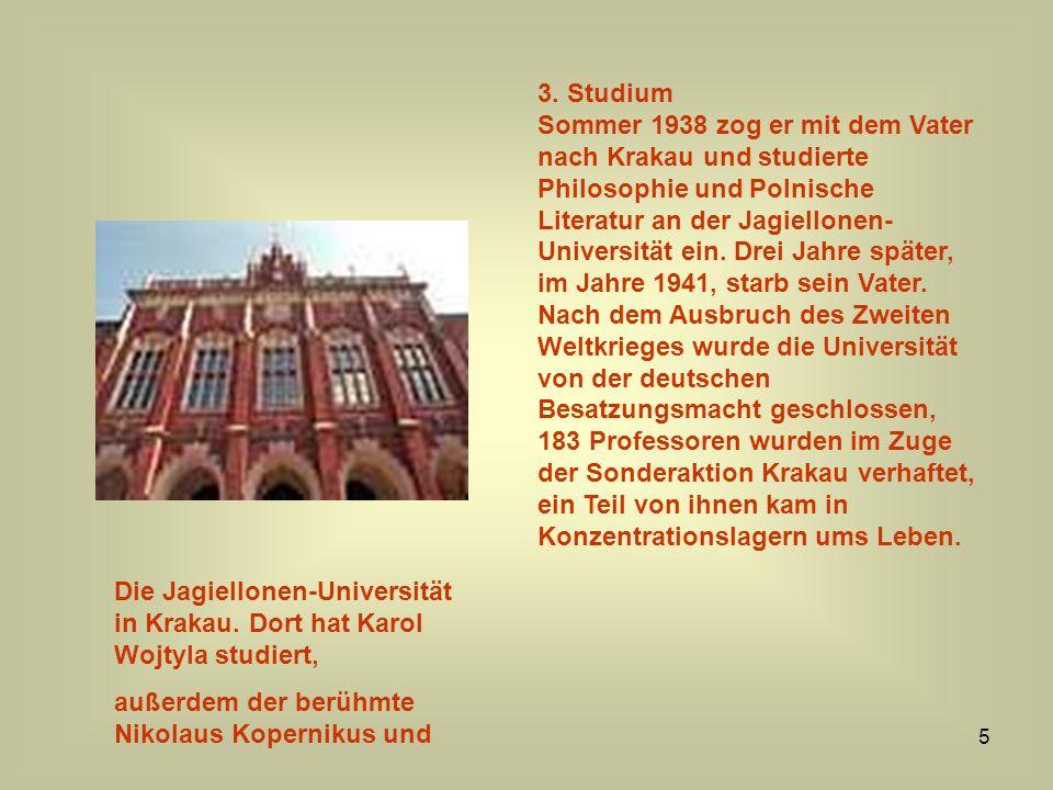 5 Die Jagiellonen-Universität in Krakau. Dort hat Karol Wojtyla studiert, außerdem der berühmte Nikolaus Kopernikus und 3. Studium Sommer 1938 zog er