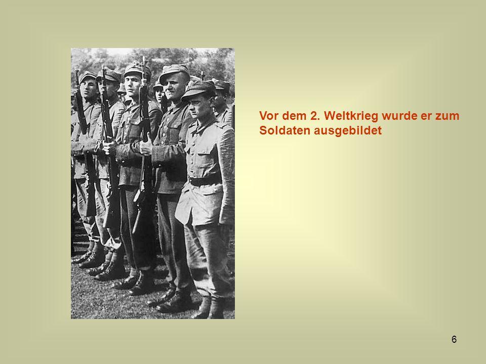 6 Vor dem 2. Weltkrieg wurde er zum Soldaten ausgebildet