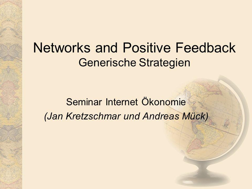 Networks and Positive Feedback Generische Strategien Seminar Internet Ökonomie (Jan Kretzschmar und Andreas Mück)