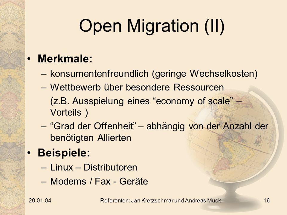 20.01.04Referenten: Jan Kretzschmar und Andreas Mück16 Open Migration (II) Merkmale: –konsumentenfreundlich (geringe Wechselkosten) –Wettbewerb über besondere Ressourcen (z.B.