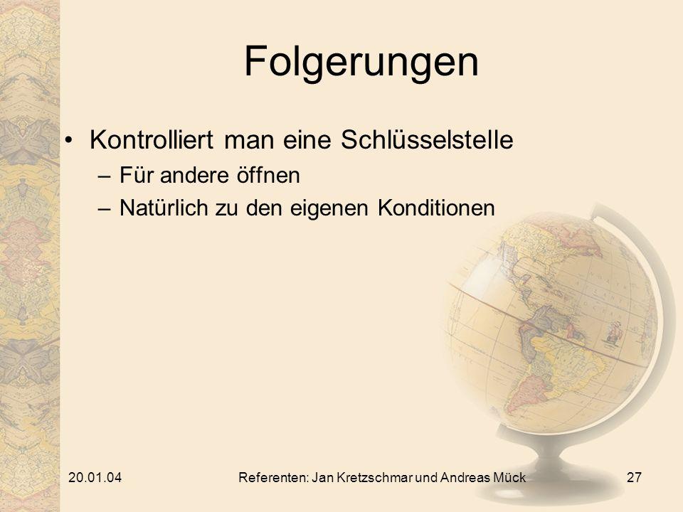 20.01.04Referenten: Jan Kretzschmar und Andreas Mück27 Folgerungen Kontrolliert man eine Schlüsselstelle –Für andere öffnen –Natürlich zu den eigenen Konditionen