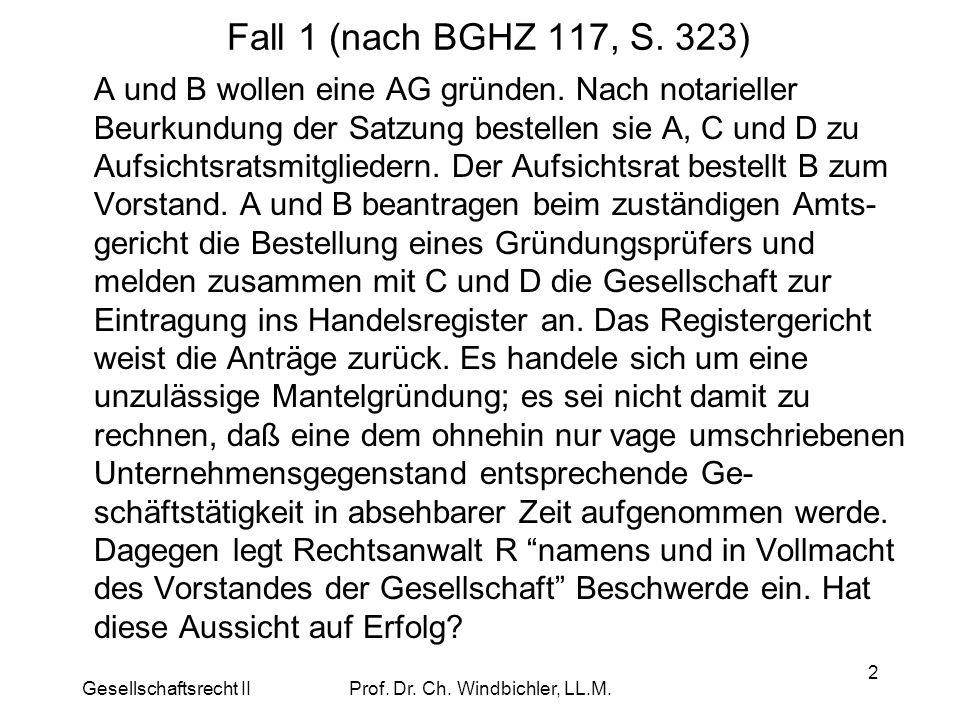Gesellschaftsrecht IIProf. Dr. Ch. Windbichler, LL.M. 2 Fall 1 (nach BGHZ 117, S. 323) A und B wollen eine AG gründen. Nach notarieller Beurkundung de