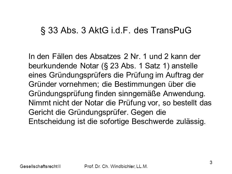 Gesellschaftsrecht IIProf. Dr. Ch. Windbichler, LL.M. 3 § 33 Abs. 3 AktG i.d.F. des TransPuG In den Fällen des Absatzes 2 Nr. 1 und 2 kann der beurkun
