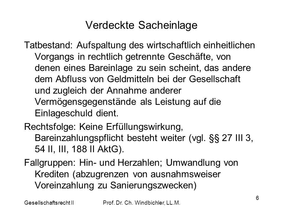 Gesellschaftsrecht IIProf. Dr. Ch. Windbichler, LL.M. 6 Verdeckte Sacheinlage Tatbestand: Aufspaltung des wirtschaftlich einheitlichen Vorgangs in rec