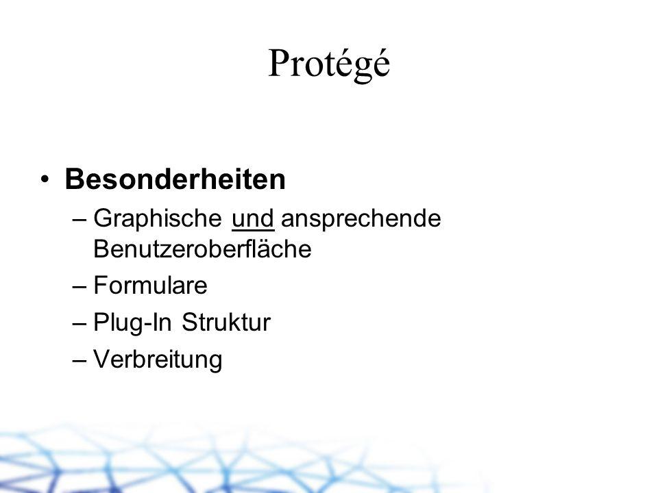 Protégé Besonderheiten –Graphische und ansprechende Benutzeroberfläche –Formulare –Plug-In Struktur –Verbreitung