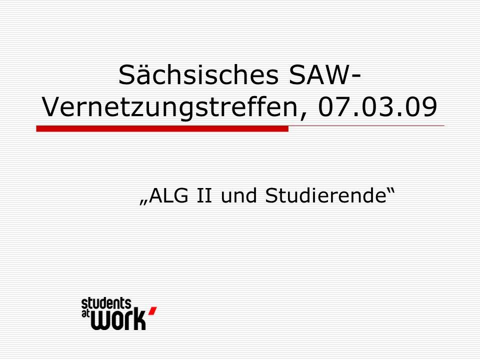 Sächsisches SAW- Vernetzungstreffen, 07.03.09 ALG II und Studierende