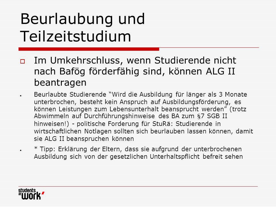Beurlaubung und Teilzeitstudium Im Umkehrschluss, wenn Studierende nicht nach Bafög förderfähig sind, können ALG II beantragen Beurlaubte Studierende