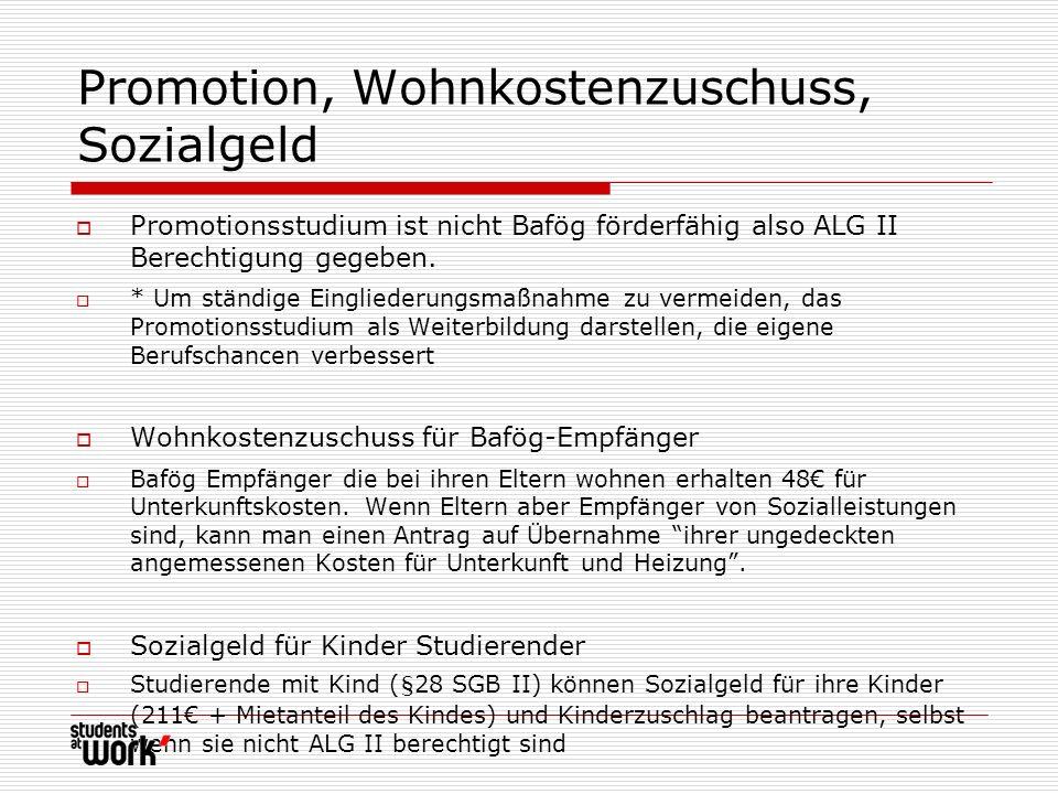 Promotion, Wohnkostenzuschuss, Sozialgeld Promotionsstudium ist nicht Bafög förderfähig also ALG II Berechtigung gegeben. * Um ständige Eingliederungs