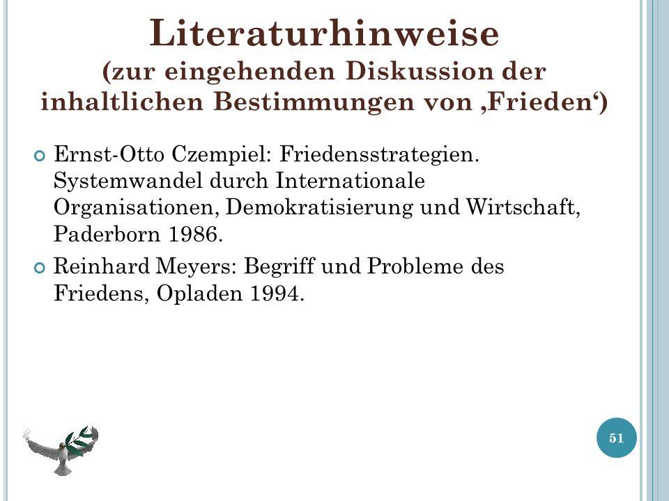 Literaturhinweise (zur eingehenden Diskussion der inhaltlichen Bestimmungen von Frieden) Ernst-Otto Czempiel: Friedensstrategien. Systemwandel durch I