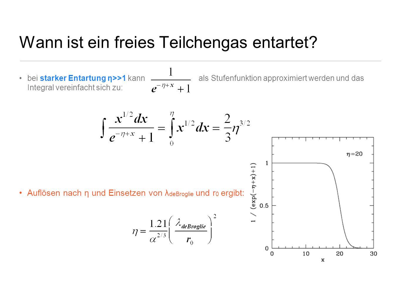 Wann ist ein freies Teilchengas entartet? bei starker Entartung η>>1 kann als Stufenfunktion approximiert werden und das Integral vereinfacht sich zu: