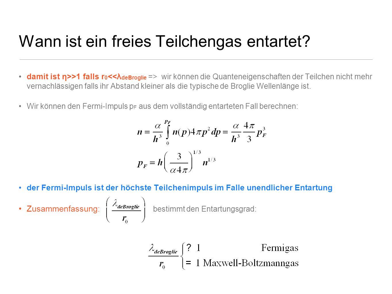 Wann ist ein freies Teilchengas entartet? damit ist η>>1 falls r 0 wir können die Quanteneigenschaften der Teilchen nicht mehr vernachlässigen falls i