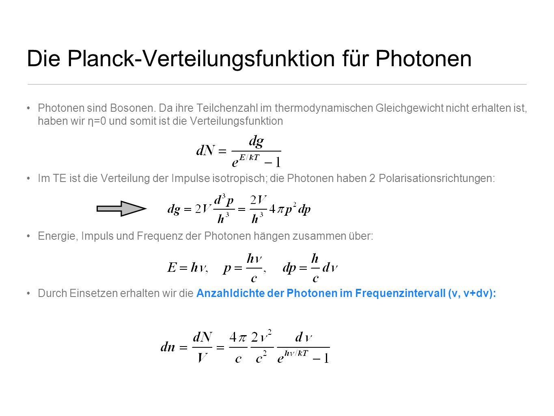 Die Planck-Verteilungsfunktion für Photonen Photonen sind Bosonen. Da ihre Teilchenzahl im thermodynamischen Gleichgewicht nicht erhalten ist, haben w