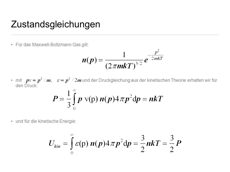 Zustandsgleichungen Für das Maxwell-Boltzmann Gas gilt: mit und der Druckgleichung aus der kinetischen Theorie erhalten wir für den Druck: und für die