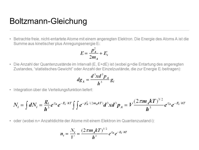 Boltzmann-Gleichung Betrachte freie, nicht-entartete Atome mit einem angeregten Elektron. Die Energie des Atoms A ist die Summe aus kinetischer plus A