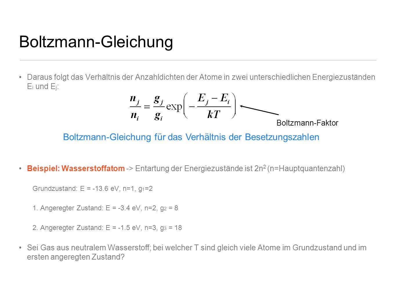 Boltzmann-Gleichung Daraus folgt das Verhältnis der Anzahldichten der Atome in zwei unterschiedlichen Energiezuständen E i und E j : Beispiel: Wassers