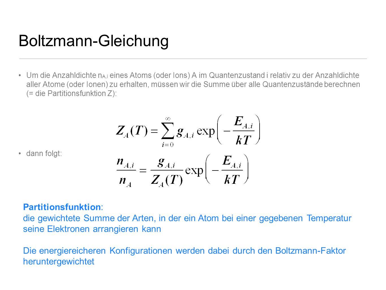 Boltzmann-Gleichung Um die Anzahldichte n A,i eines Atoms (oder Ions) A im Quantenzustand i relativ zu der Anzahldichte aller Atome (oder Ionen) zu er
