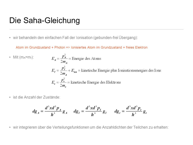 Die Saha-Gleichung wir behandeln den einfachen Fall der Ionisation (gebunden-frei Übergang): Atom im Grundzustand + Photon => Ionisiertes Atom im Grun