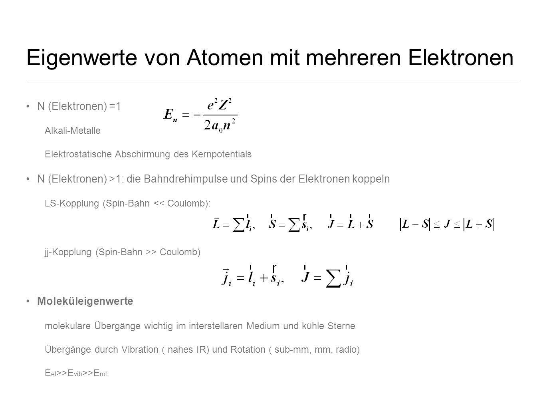 Eigenwerte von Atomen mit mehreren Elektronen N (Elektronen) =1 Alkali-Metalle Elektrostatische Abschirmung des Kernpotentials N (Elektronen) >1: die